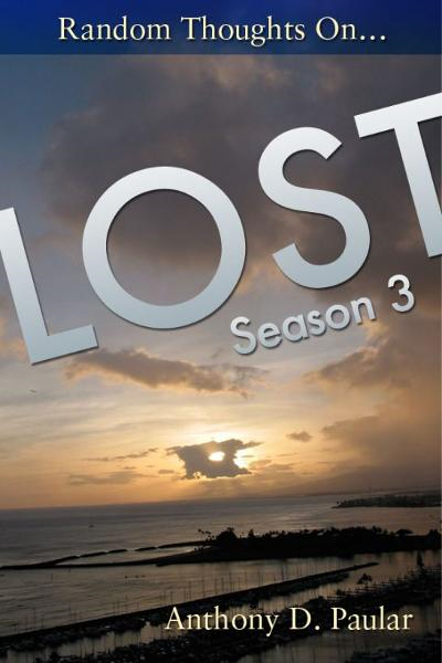 Random Thoughts on LOST Season 3 By: Anthony Paular