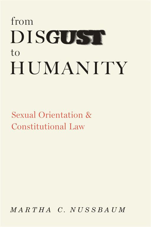 From Disgust to Humanity:Sexual Orientation and Constitutional Law  By: Martha C. Nussbaum