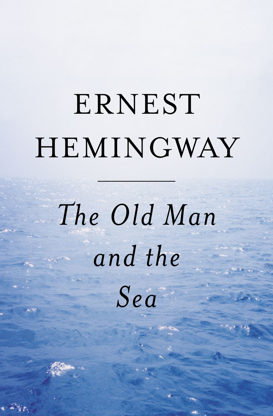 The Old Man and the Sea By: Ernest Hemingway