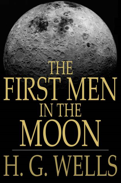 The First Men in the Moon By: H. G. Wells