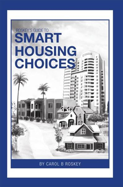 Roskey's Guide To Smart Housing Choices By: Carol B Roskey
