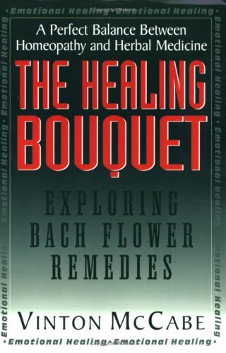 The Healing Bouquet : Exploring Bach Flower Remedies