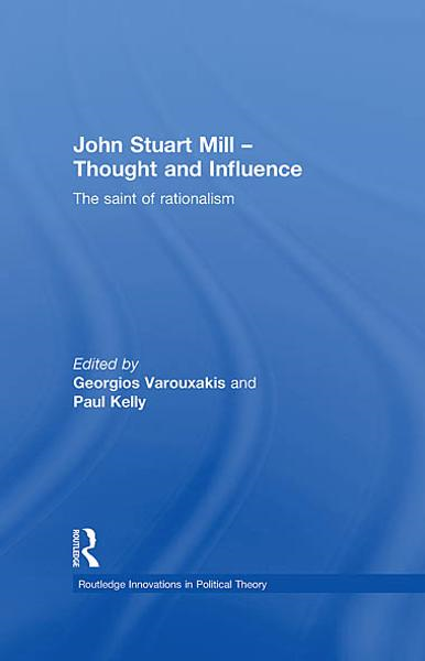 John Stuart Mill - Thought and Influence: The Saint of Rationalism
