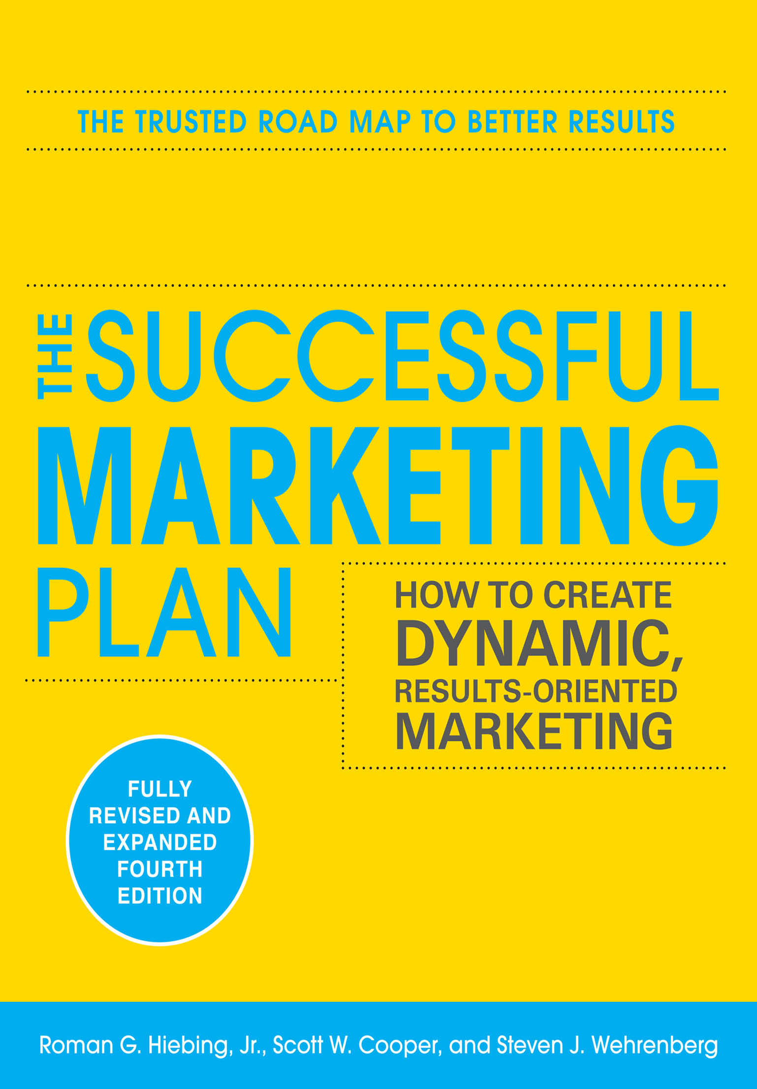 The Successful Marketing Plan: How to Create Dynamic, Results Oriented Marketing, 4th Edition By:  Scott Cooper, Steve Wehrenberg,Roman Hiebing