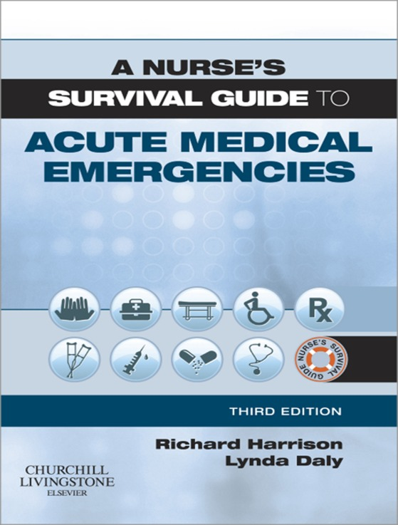 A Nurse's Survival Guide to Acute Medical Emergencies By: Lynda Daly,Richard N. Harrison