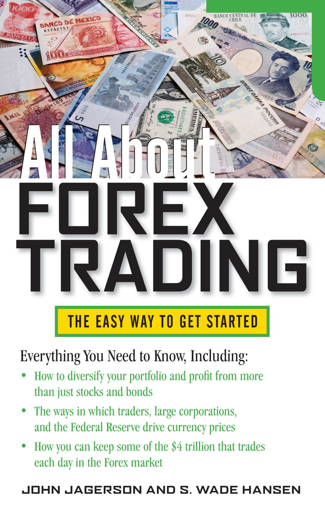 All About Forex Trading By: John Jagerson,S. Wade Hansen