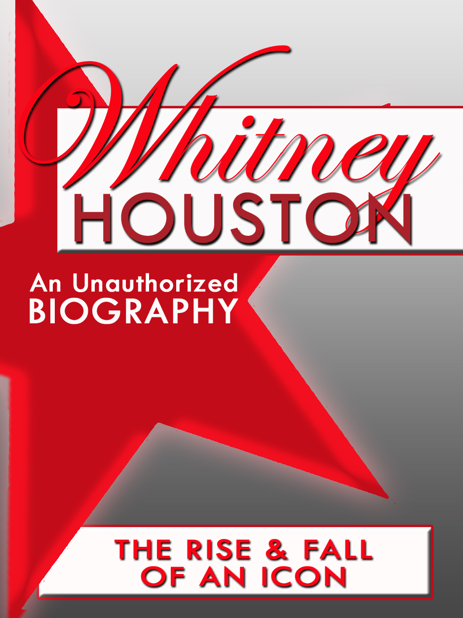 Whitney Houston: An Unauthorized Biography By: Belmont and Belcourt Biographies