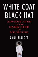 download White Coat, Black Hat: Adventures on the Dark Side of Medicine book
