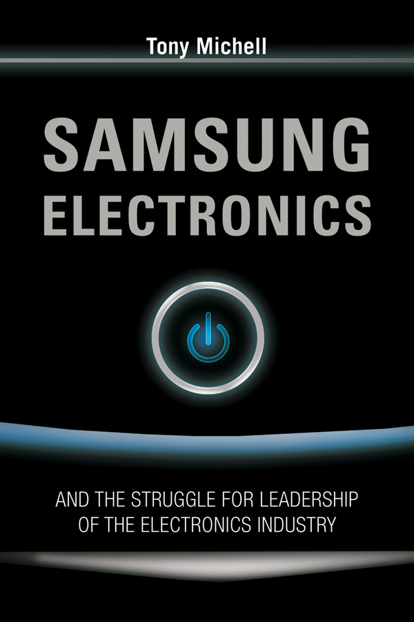 Samsung Electronics and the Struggle for Leadership of the Electronics Industry By: Anthony Michell