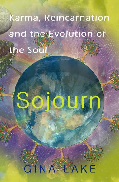 Sojourn: Karma, Reincarnation, and the Evolution of the Soul By: Gina Lake