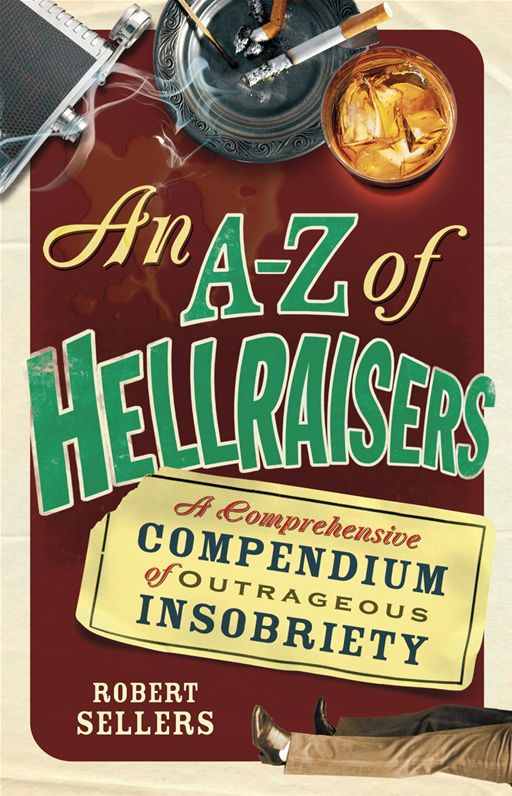 An A-Z of Hellraisers By: Robert Sellers