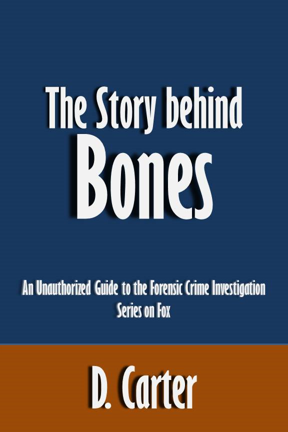 The Story behind Bones: An Unauthorized Guide to the Forensic Crime Investigation Series on Fox [Article]