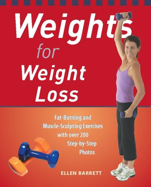 Weights for Weight Loss By: Ellen Barrett