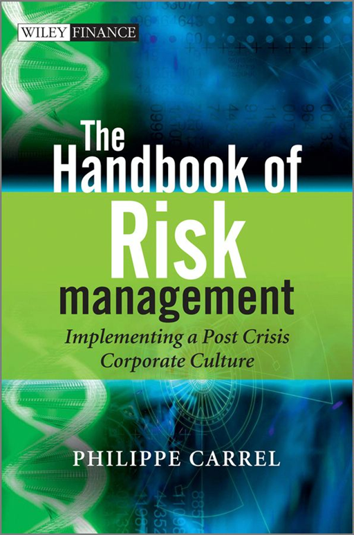 The Handbook of Risk Management By: Philippe Carrel