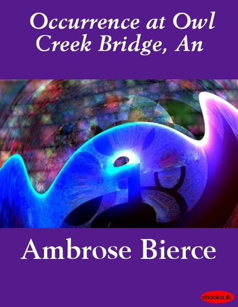 Occurrence at Owl Creek Bridge, An By: Ambrose Bierce