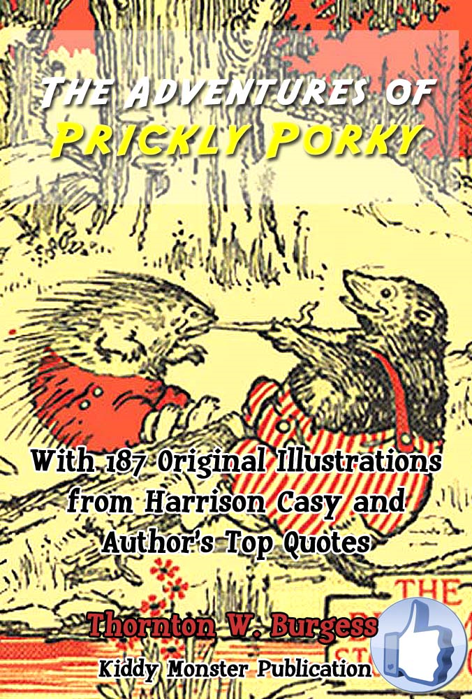 The Adventures of Prickly Porky By: Thornton W. Burgess