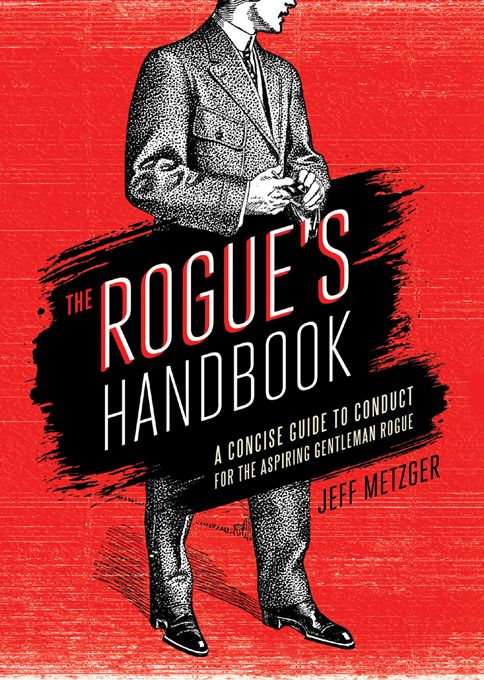 Rogue's Handbook: A Concise Guide To Conduct For The Aspiring Gentleman Rogue By: Jeff Metzger