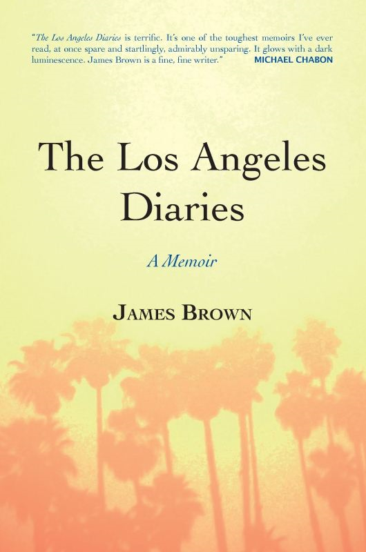 The Los Angeles Diaries: A Memoir By: James Brown