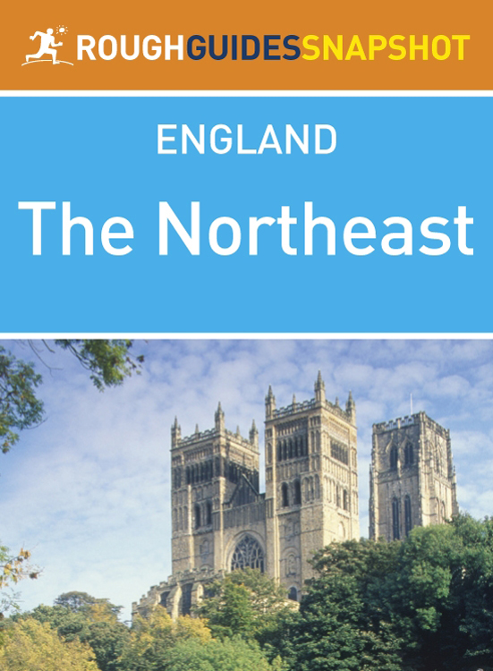 The Northeast Rough Guides Snapshot England (includes Durham, Newcastle upon Tyne, Hadrian's Wall, Northumberland National Park, Holy Island and Berwick-upon-Tweed) By: Rough Guides