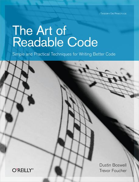 The Art of Readable Code By: Dustin  Boswell,Trevor Foucher