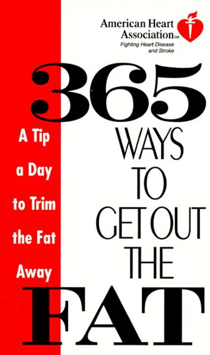 American Heart Association 365 Ways to Get Out the Fat