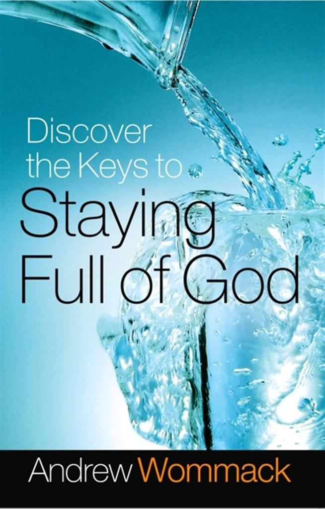 Discover the Keys to Staying Full of God By: Andrew Wommack