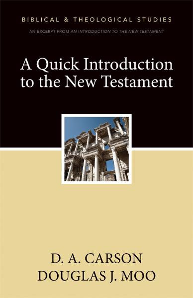 A Quick Introduction to the New Testament By: D. A.   Carson,Douglas  J.   Moo