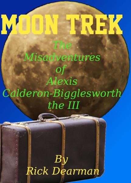 Moon Trek: The Misadventures of Alexis Calderon-Bigglesworth III