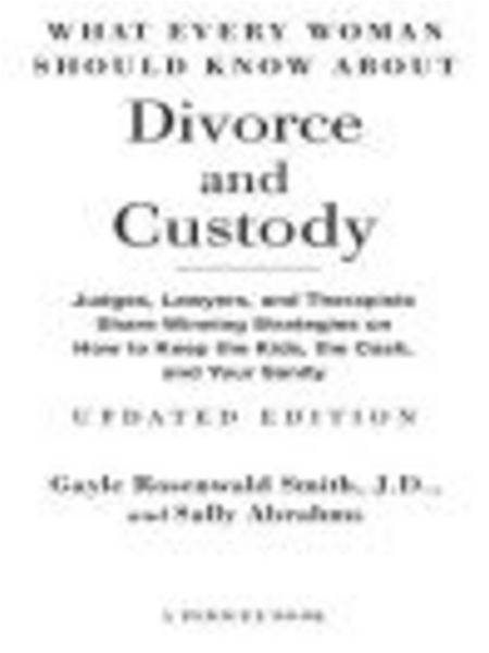 What Every Woman Should Know About Divorce and Custody (Rev): Judges, Lawyers, and Therapists Share Winning Strategies on How toKeep the Kids,the Cash, and Your Sanity