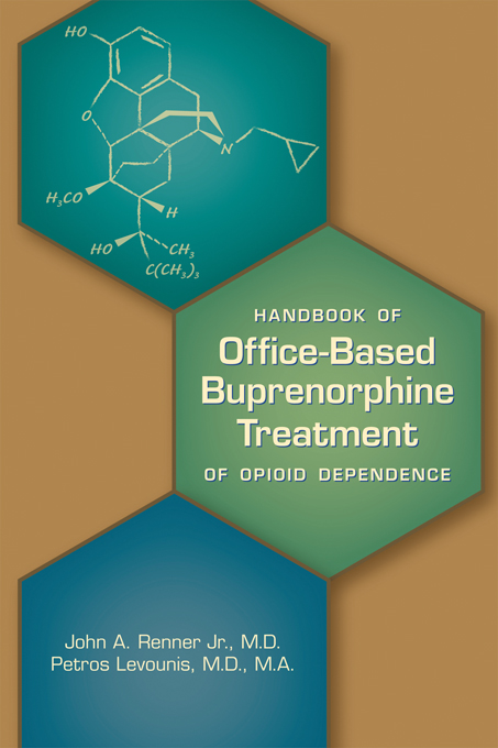 Handbook of Office-Based Buprenorphine Treatment of Opioid Dependence By: John A. Renner Jr.,Petros Levounis