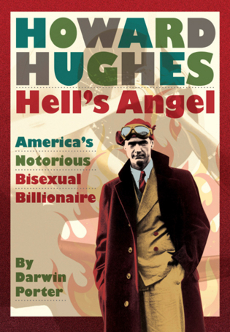 Howard Hughes Hells Angel: Americas Notorious Bisexual Billionaire By: Darwin Porter
