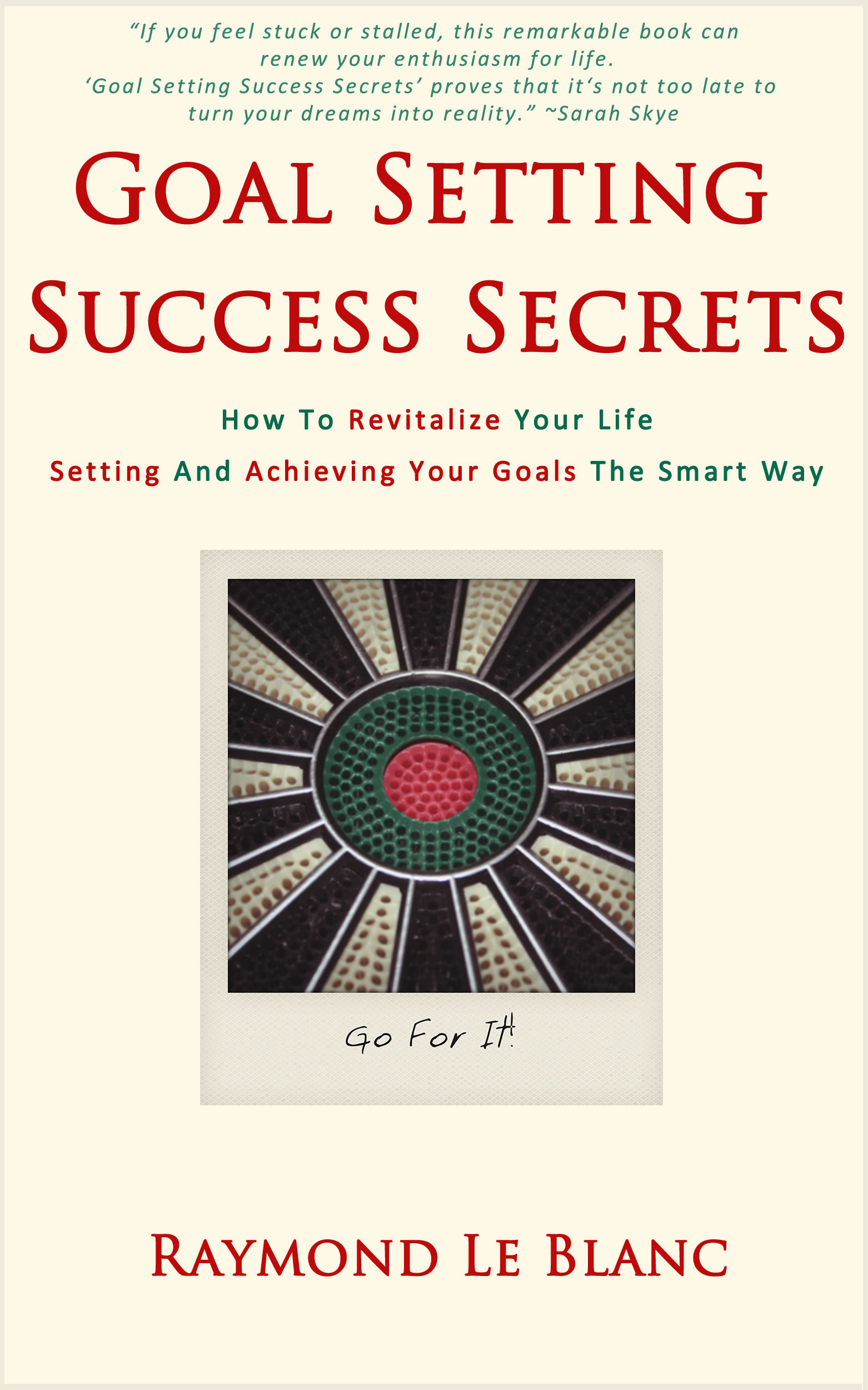 Goal Setting Success Secrets. How To Revitalize Your Life.: Setting And Achieving Your Goals The Smart Way.