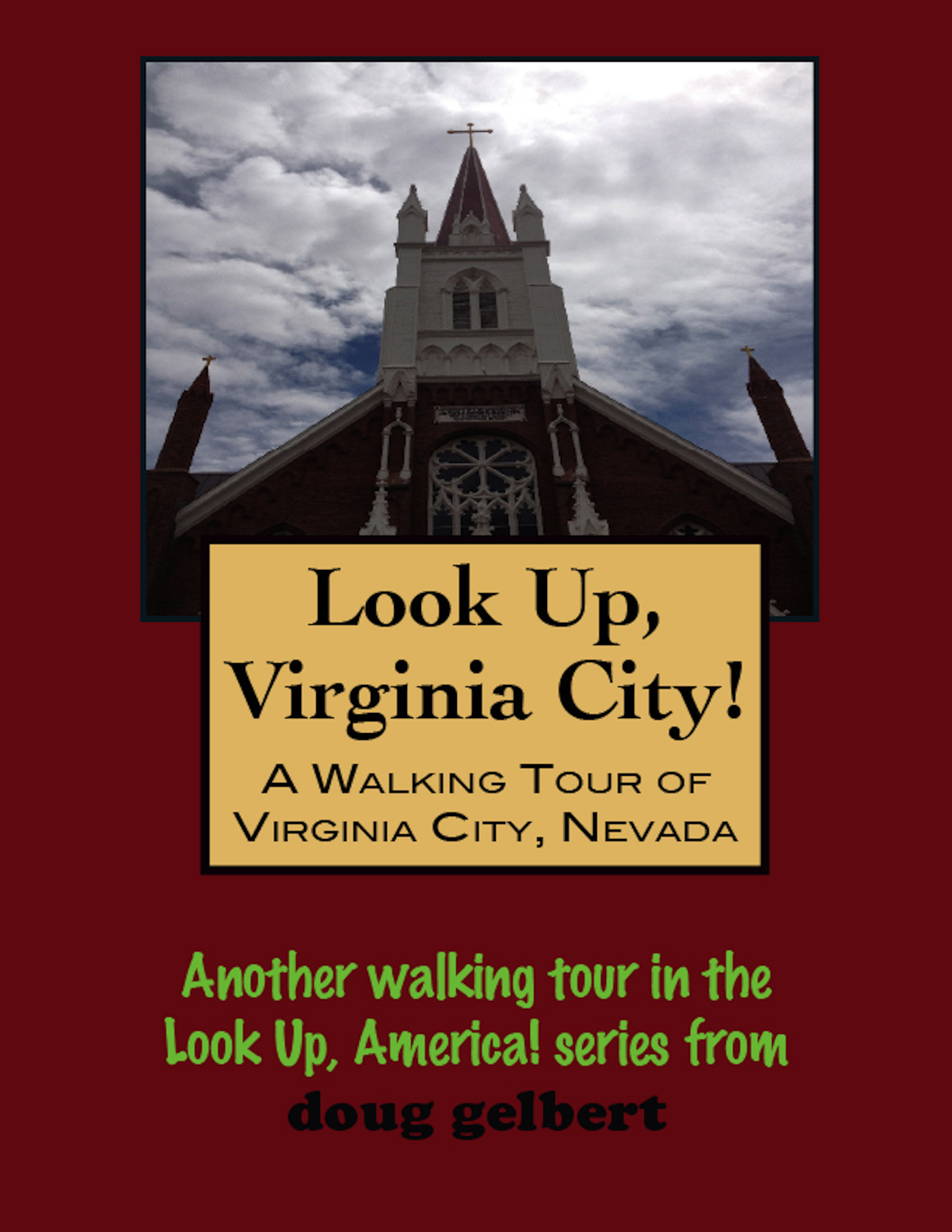 Look Up, Virginia City! A Walking Tour of Virginia City, Nevada By: Doug Gelbert