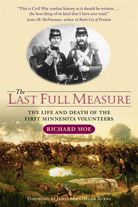Last Full Measure: The Life And Death Of The First Minnesota Volunteers By: Richard  Moe