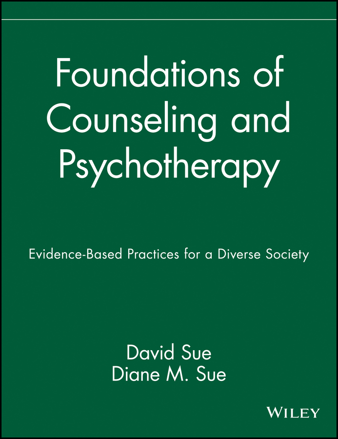 Foundations of Counseling and Psychotherapy By: David Sue,Diane M. Sue