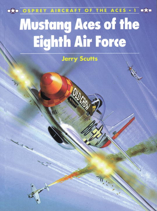Mustang Aces of the Eighth Air Force By: Jerry Scutts,Chris Davey