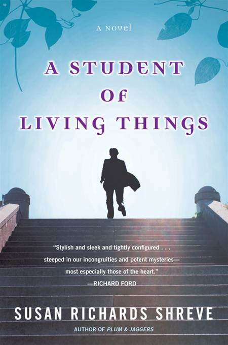 A Student of Living Things By: Susan Richards Shreve