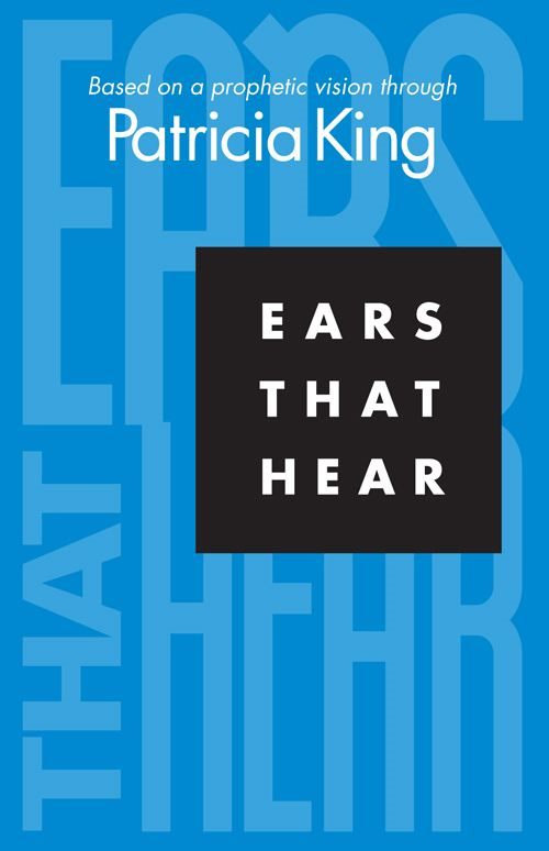 Ears That Hear By: Patricia King