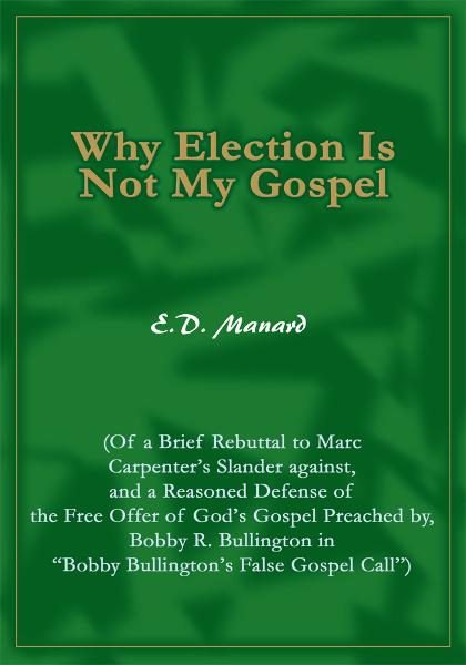 Why Election Is Not My Gospel By: E. Manard
