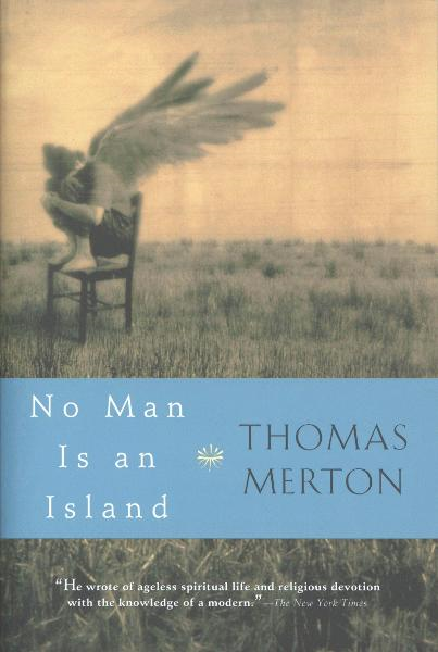 No Man Is an Island By: Thomas Merton
