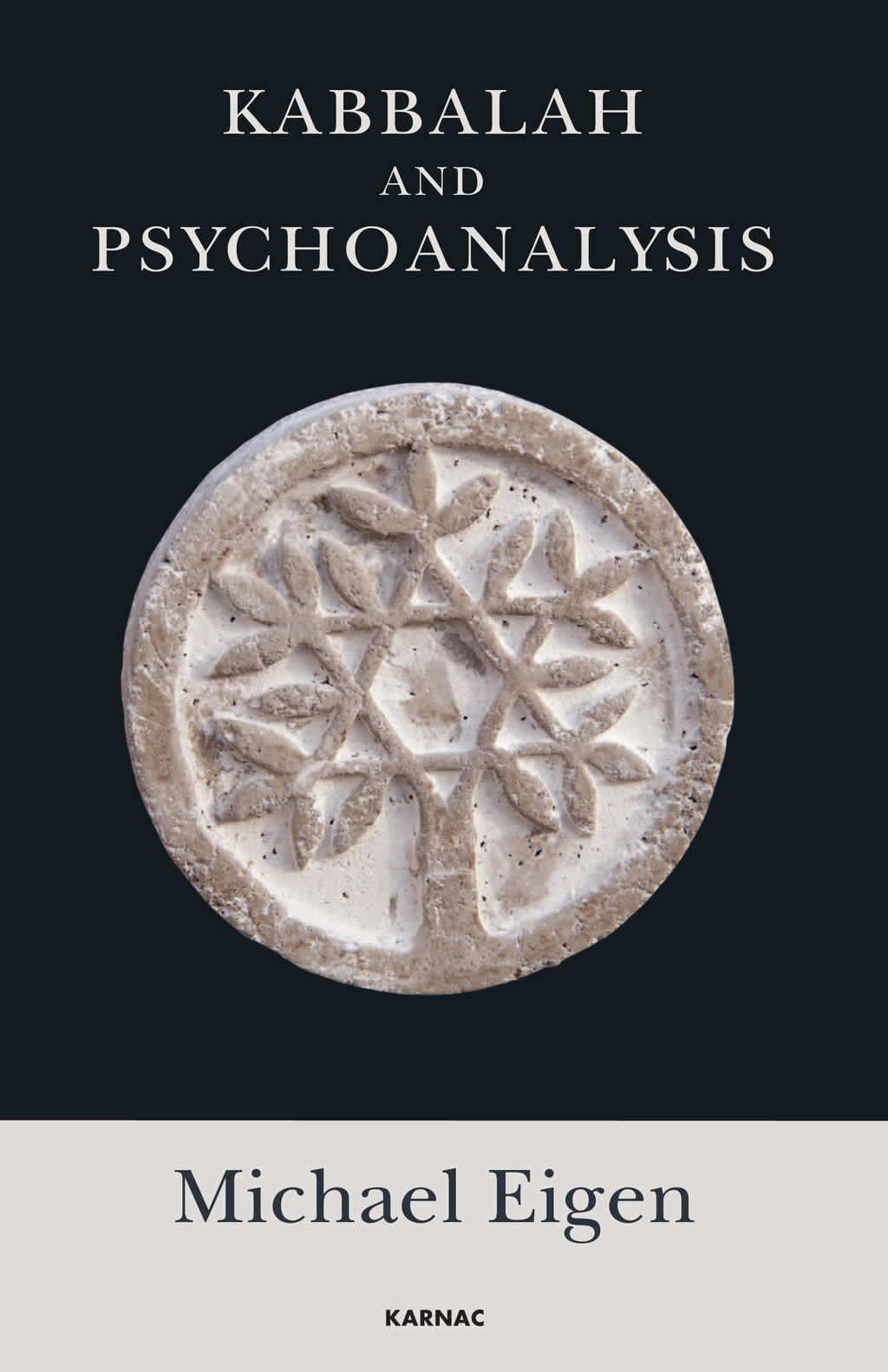 Kabbalah and Psychoanalysis By: Michael Eigen