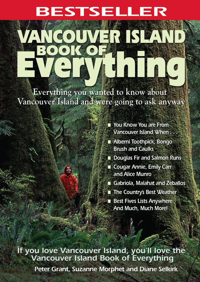 Vancouver Island Book of Everything: Everything You Wanted to Know About Vancouver Island and Were Going to Ask Anyway By: Peter Grant