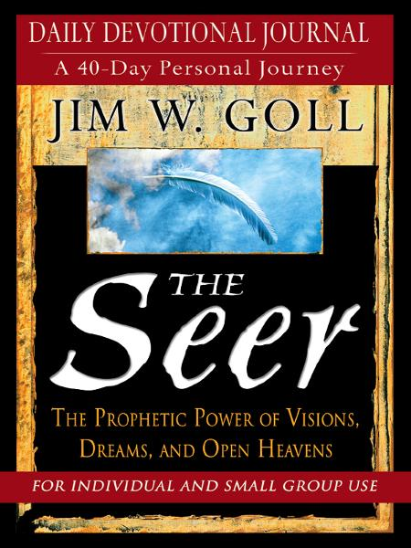 The Seer Devotional And Journal: Daily Devotional Journal - A 40-Day Personal Journey By: James W. Goll