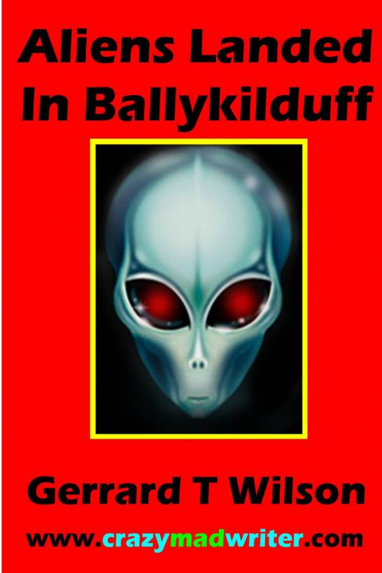 Aliens Landed in Ballykilduff (by the new Roald Dahl) By: Gerrard Wlson