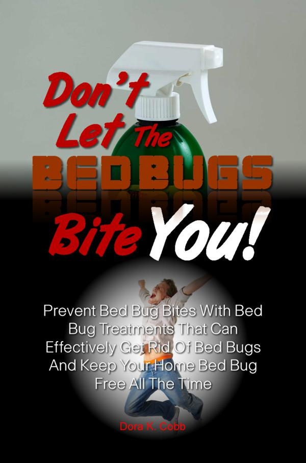 Don't Let The Bed Bugs Bite You! By: Dora K. Cobb