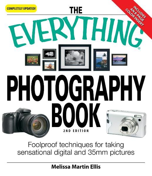 The Everything Photography Book: Foolproof techniques for taking sensational digital and 35mm pictures
