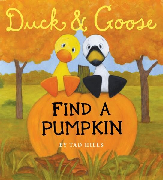 Duck & Goose, Find a Pumpkin By: Tad Hills