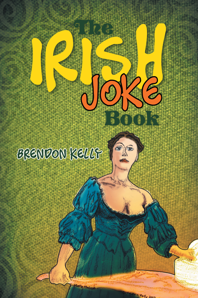 The Irish Joke Book By: Brendon Kelly