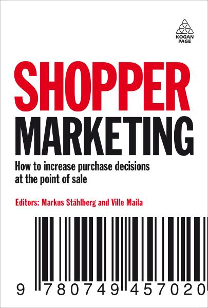 Shopper Marketing: How to Increase Purchase Decisions at the Point of Sale By: Markus Stahlberg