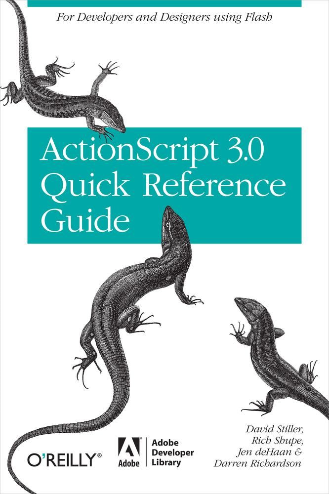 The ActionScript 3.0 Quick Reference Guide: For Developers and Designers Using Flash By: Darren Richardson,David Stiller,Jen deHaan,Rich Shupe